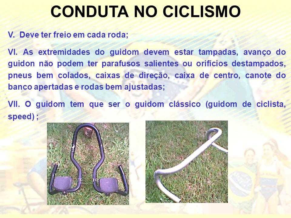 CONDUTA NO CICLISMO V. Deve ter freio em cada roda; VI. As extremidades do guidom devem estar tampadas, avanço do guidon não podem ter parafusos salie