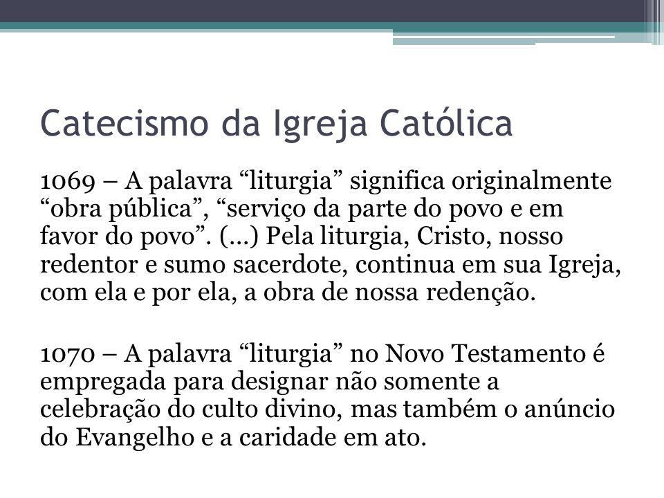 """1069 – A palavra """"liturgia"""" significa originalmente """"obra pública"""", """"serviço da parte do povo e em favor do povo"""". (...) Pela liturgia, Cristo, nosso"""