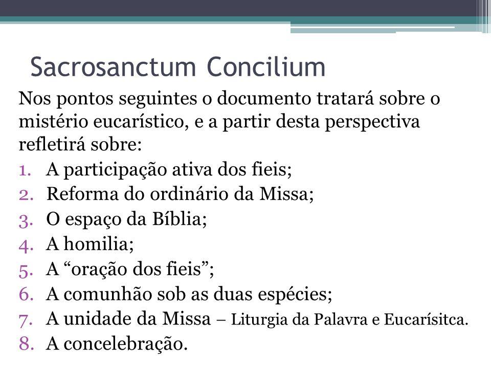 Sacrosanctum Concilium Nos pontos seguintes o documento tratará sobre o mistério eucarístico, e a partir desta perspectiva refletirá sobre: 1.A partic