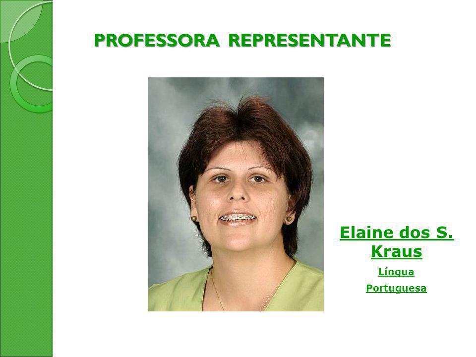 PROFESSORA REPRESENTANTE Elaine dos S. Kraus Língua Portuguesa Elaine dos S. Kraus Língua Portuguesa