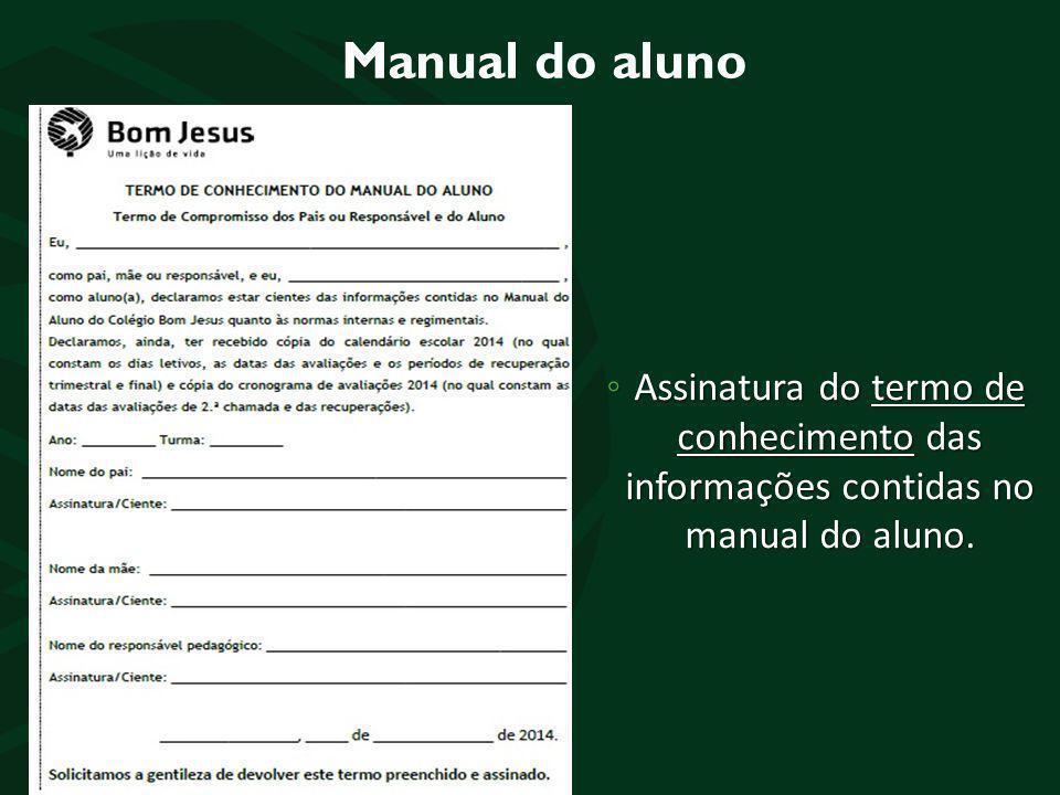 Manual do aluno ◦ Assinatura do termo de conhecimento das informações contidas no manual do aluno.