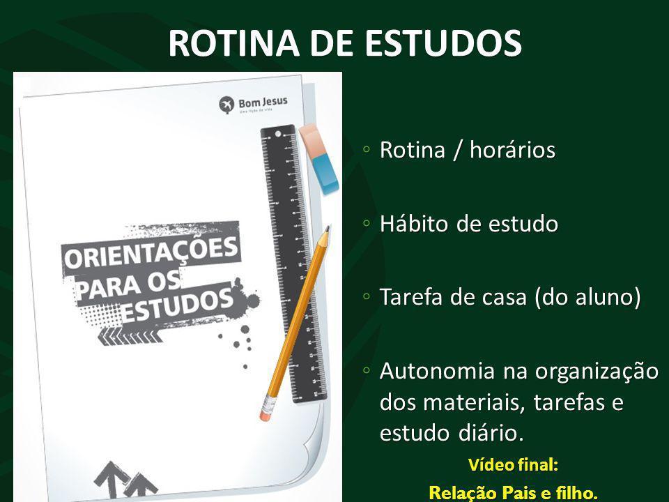 ◦ Rotina / horários ◦ Hábito de estudo ◦ Tarefa de casa (do aluno) ◦ Autonomia na organização dos materiais, tarefas e estudo diário. Vídeo fina l: Re