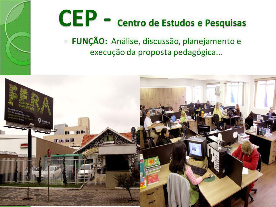 CEP - Centro de Estudos e Pesquisas ◦ FUNÇÃO: Análise, discussão, planejamento e execução da proposta pedagógica...