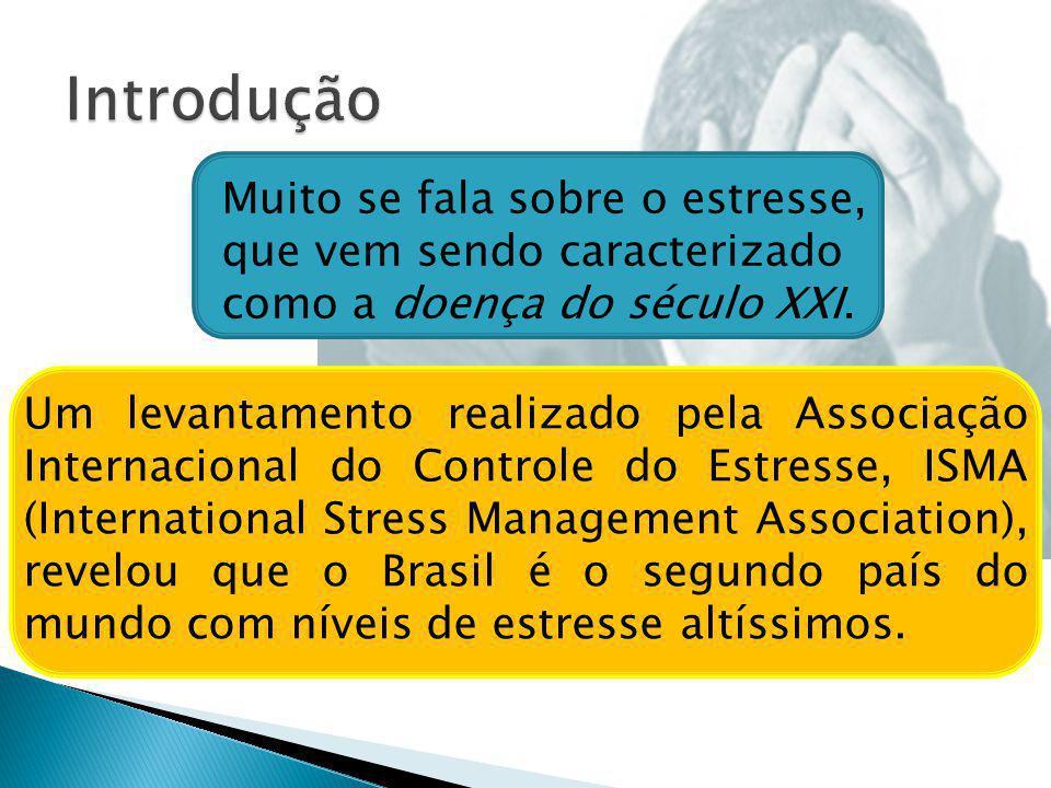 Um levantamento realizado pela Associação Internacional do Controle do Estresse, ISMA (International Stress Management Association), revelou que o Bra