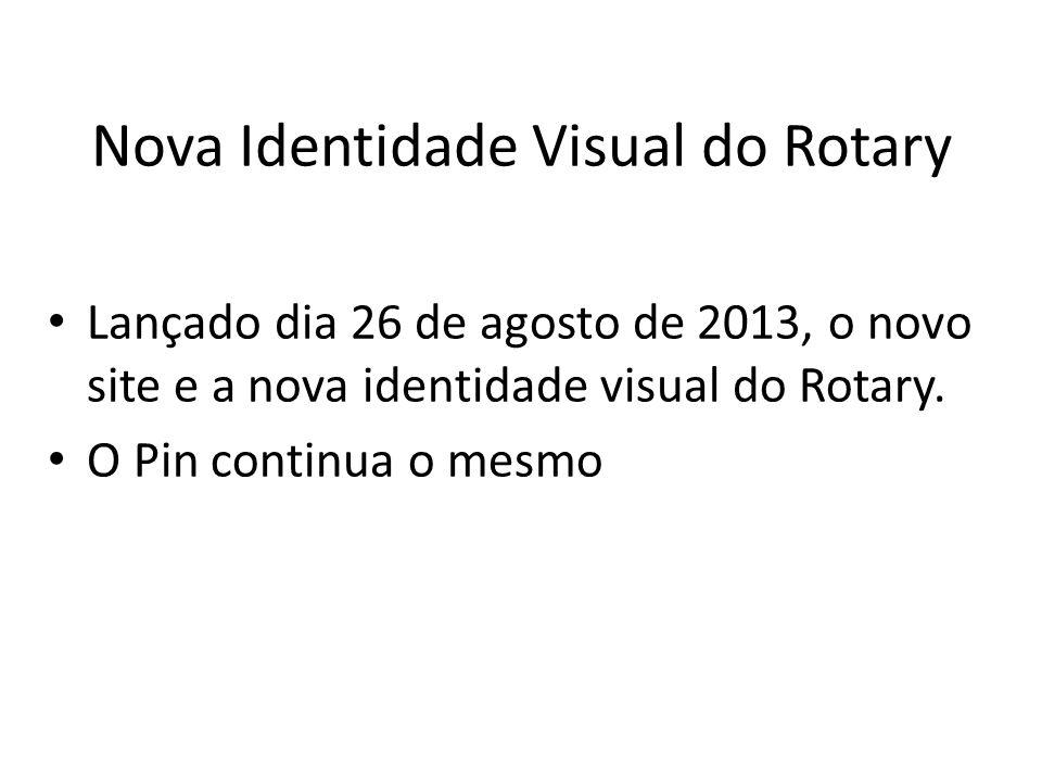 Nova Identidade Visual do Rotary Lançado dia 26 de agosto de 2013, o novo site e a nova identidade visual do Rotary.