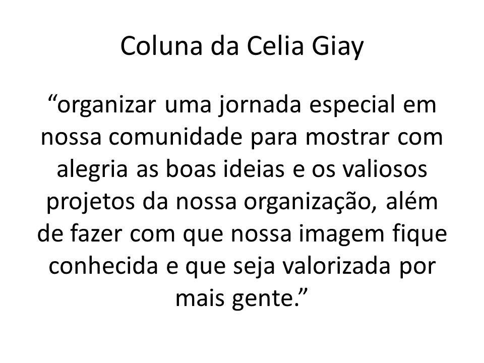 Coluna da Celia Giay organizar uma jornada especial em nossa comunidade para mostrar com alegria as boas ideias e os valiosos projetos da nossa organização, além de fazer com que nossa imagem fique conhecida e que seja valorizada por mais gente.