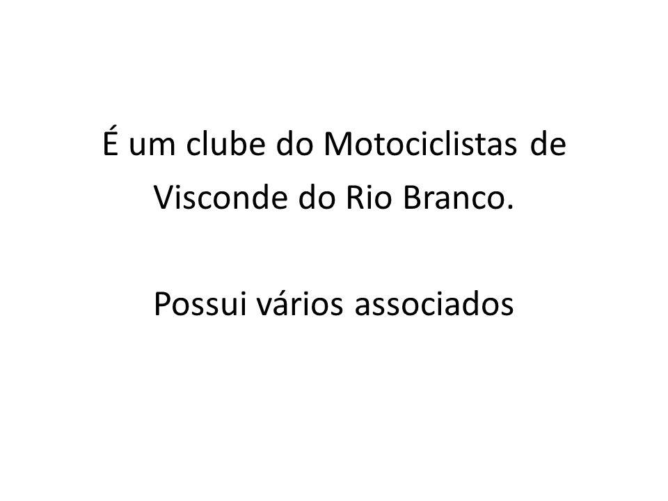É um clube do Motociclistas de Visconde do Rio Branco. Possui vários associados
