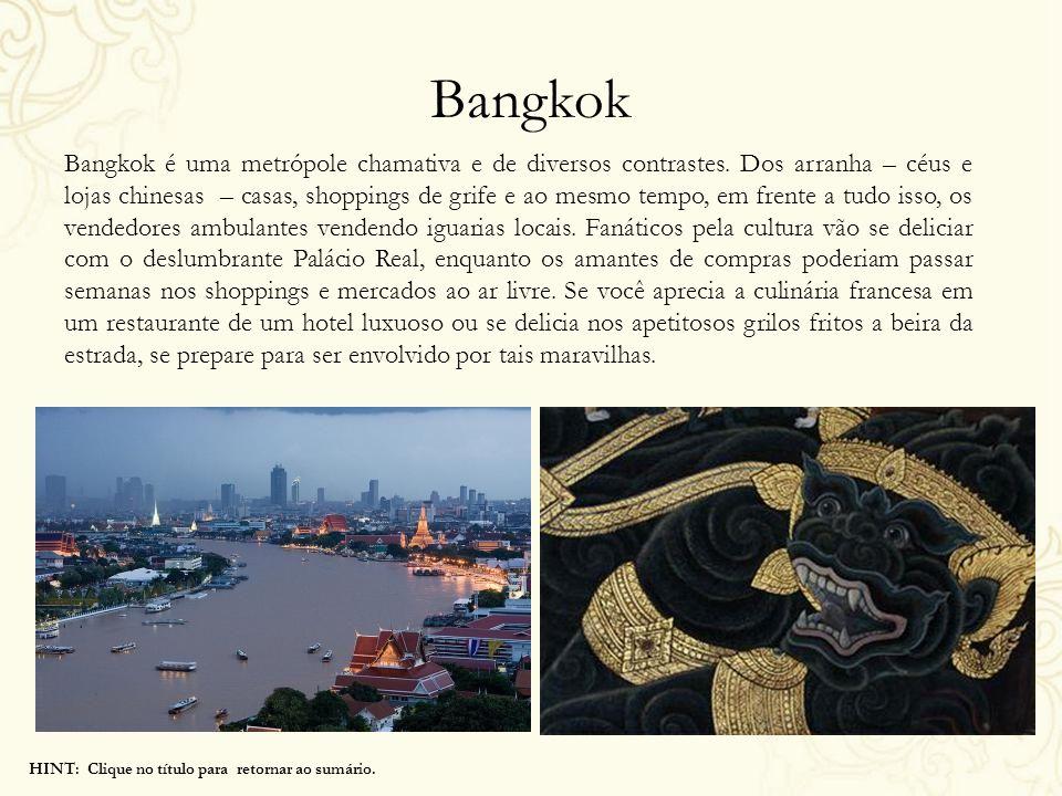 Bangkok Bangkok é uma metrópole chamativa e de diversos contrastes. Dos arranha – céus e lojas chinesas – casas, shoppings de grife e ao mesmo tempo,
