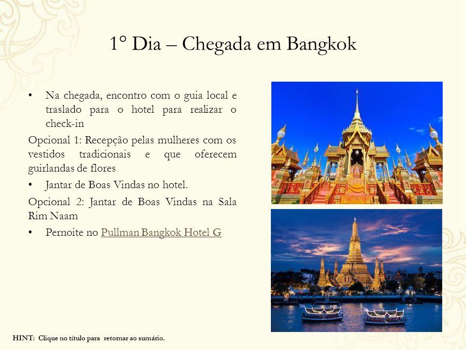 1° Dia – Chegada em Bangkok Na chegada, encontro com o guia local e traslado para o hotel para realizar o check-in Opcional 1: Recepção pelas mulheres