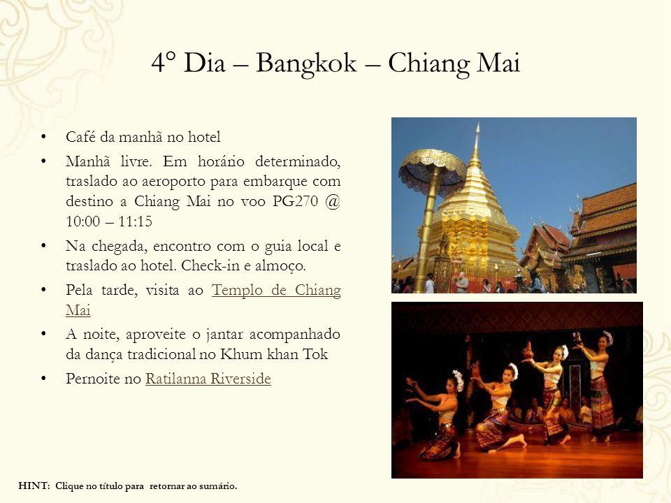 4° Dia – Bangkok – Chiang Mai Café da manhã no hotel Manhã livre. Em horário determinado, traslado ao aeroporto para embarque com destino a Chiang Mai
