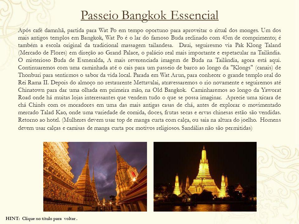 HINT: Clique no título para voltar. Passeio Bangkok Essencial Após café damnhã, partida para Wat Po em tempo oportuno para aproveitar o ritual dos mon