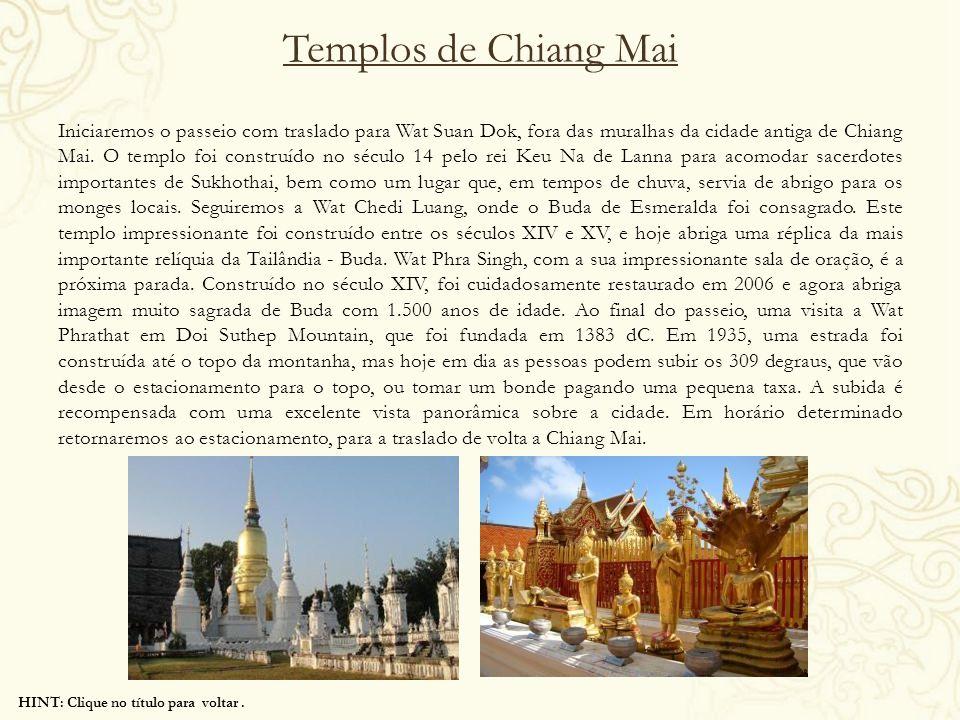 HINT: Clique no título para voltar. Templos de Chiang Mai Iniciaremos o passeio com traslado para Wat Suan Dok, fora das muralhas da cidade antiga de