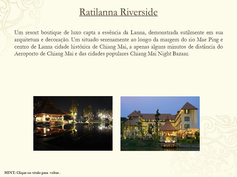 HINT: Clique no título para voltar. Ratilanna Riverside Um resort boutique de luxo capta a essência da Lanna, demonstrada sutilmente em sua arquitetur