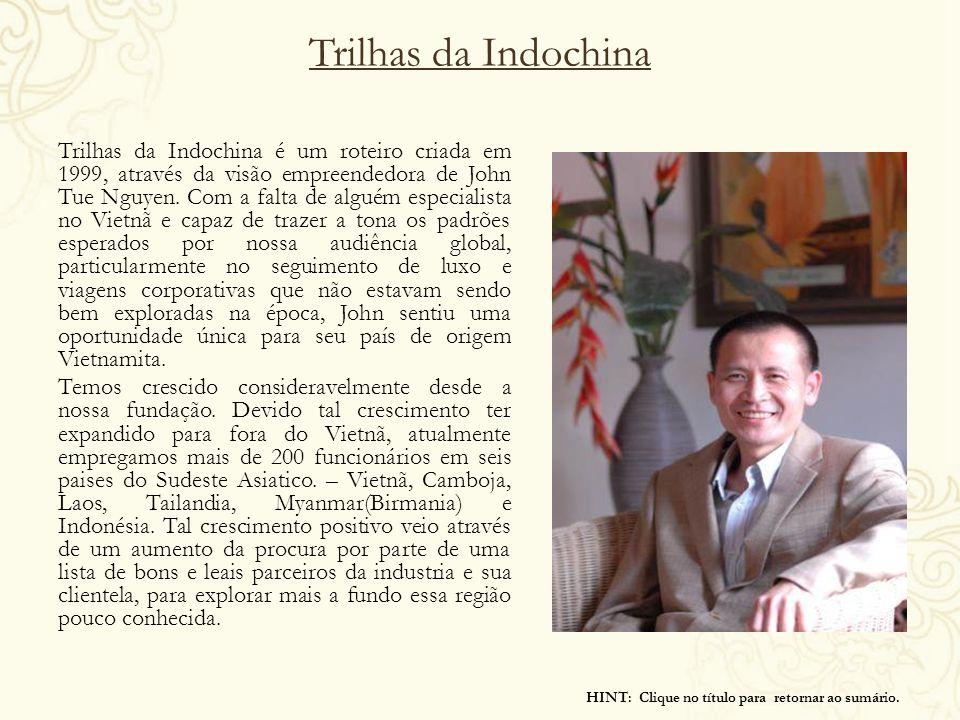 Trilhas da Indochina Trilhas da Indochina é um roteiro criada em 1999, através da visão empreendedora de John Tue Nguyen. Com a falta de alguém especi