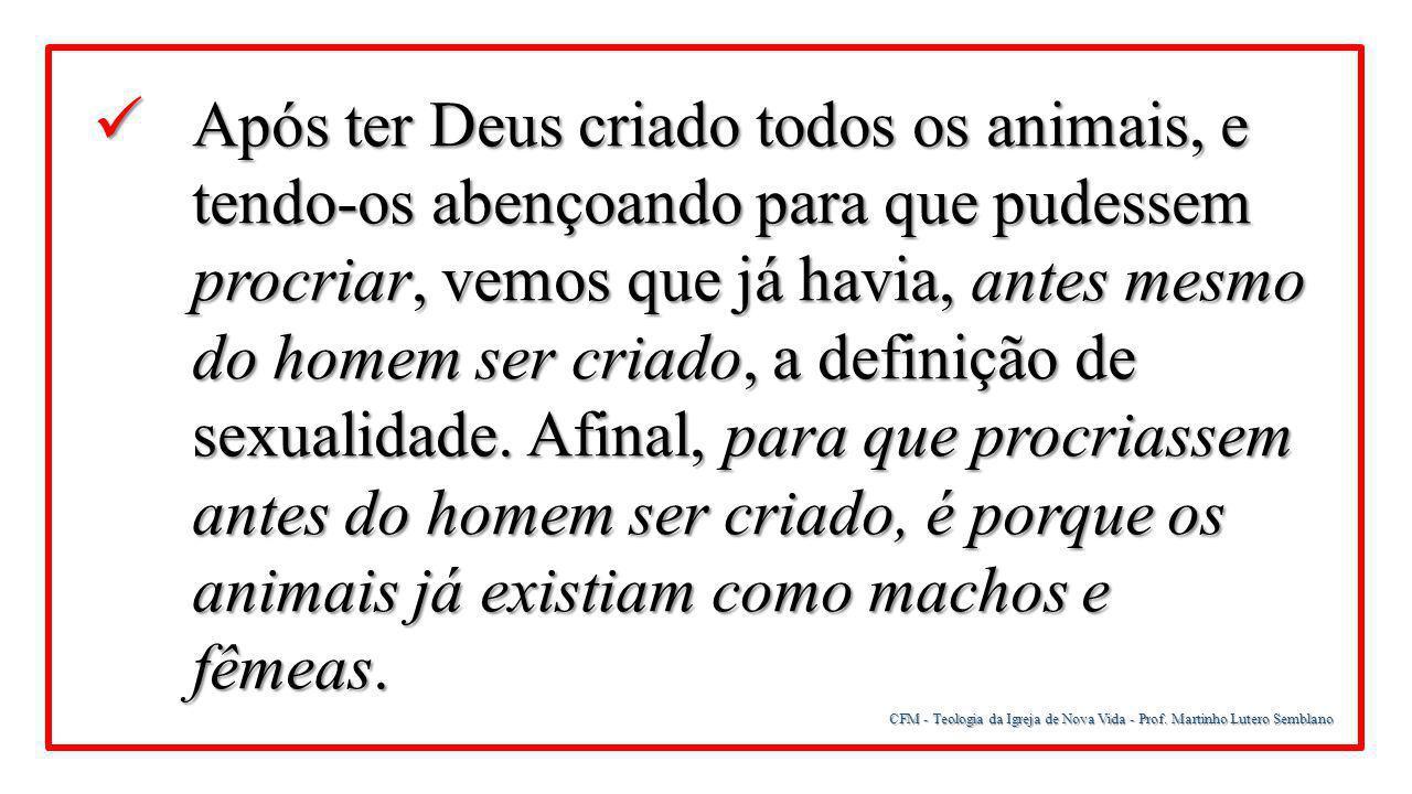 CFM - Teologia da Igreja de Nova Vida - Prof. Martinho Lutero Semblano Após ter Deus criado todos os animais, e tendo-os abençoando para que pudessem