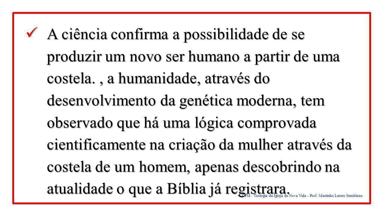 CFM - Teologia da Igreja de Nova Vida - Prof. Martinho Lutero Semblano A ciência confirma a possibilidade de se produzir um novo ser humano a partir d