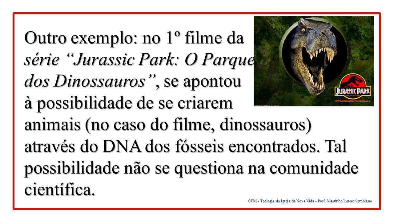 """CFM - Teologia da Igreja de Nova Vida - Prof. Martinho Lutero Semblano Outro exemplo: no 1º filme da série """"Jurassic Park: O Parque dos Dinossauros"""","""