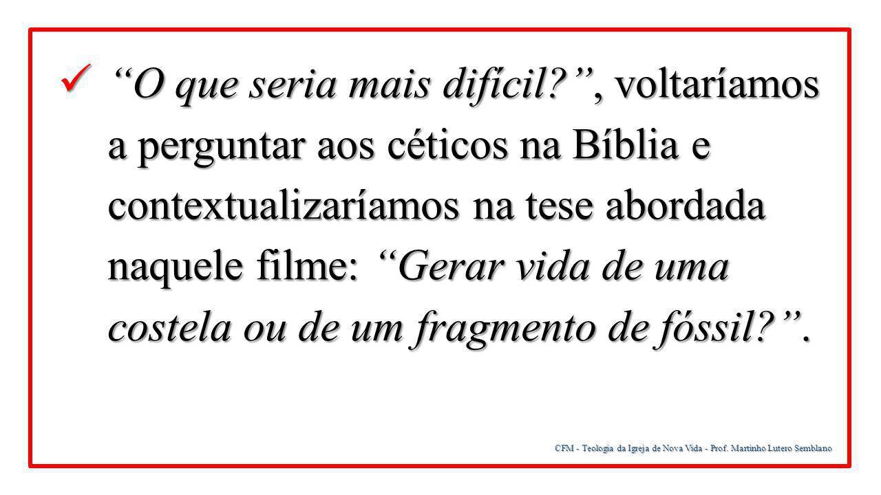 """CFM - Teologia da Igreja de Nova Vida - Prof. Martinho Lutero Semblano """"O que seria mais difícil?"""", voltaríamos a perguntar aos céticos na Bíblia e co"""