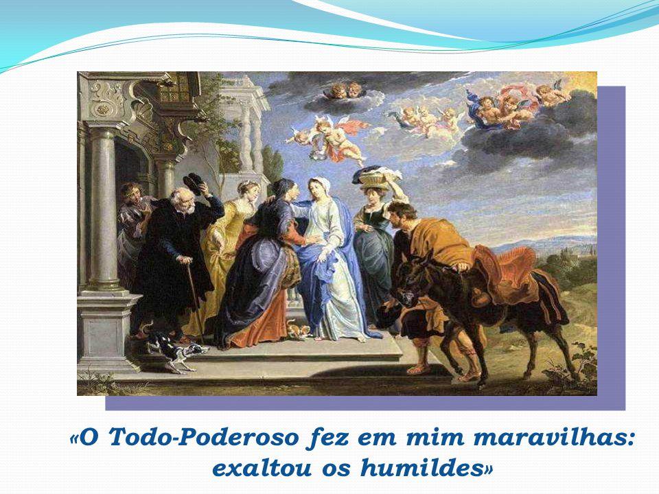 «O Todo-Poderoso fez em mim maravilhas: exaltou os humildes»