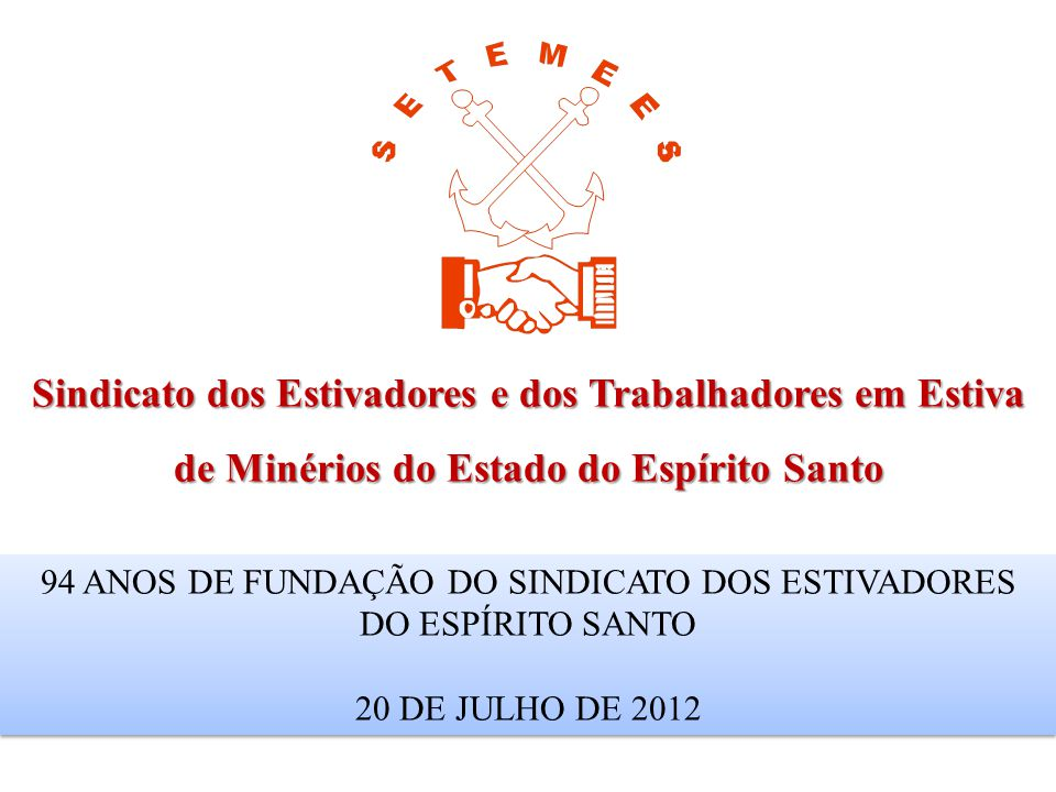 Sindicato dos Estivadores e dos Trabalhadores em Estiva de Minérios do Estado do Espírito Santo 94 ANOS DE FUNDAÇÃO DO SINDICATO DOS ESTIVADORES DO ES