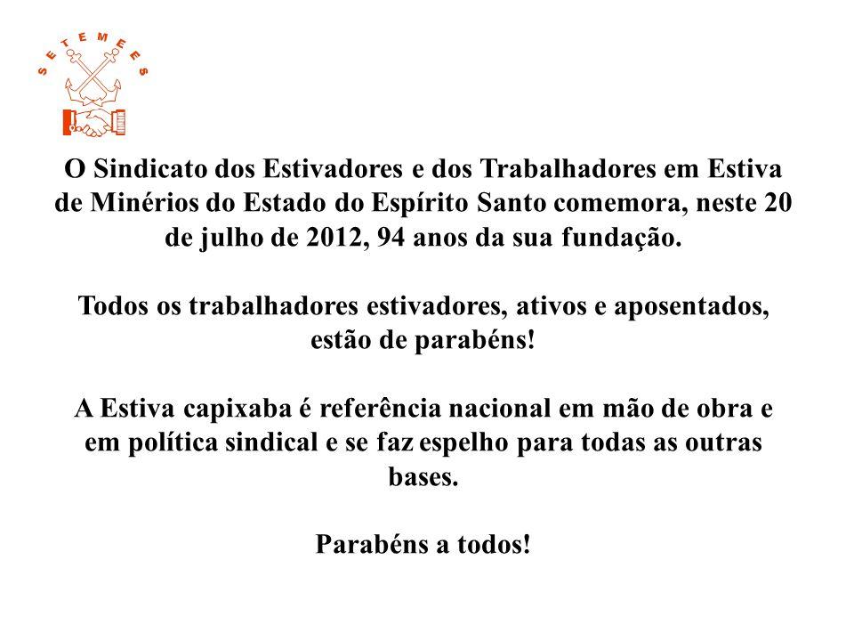 O Sindicato dos Estivadores e dos Trabalhadores em Estiva de Minérios do Estado do Espírito Santo comemora, neste 20 de julho de 2012, 94 anos da sua