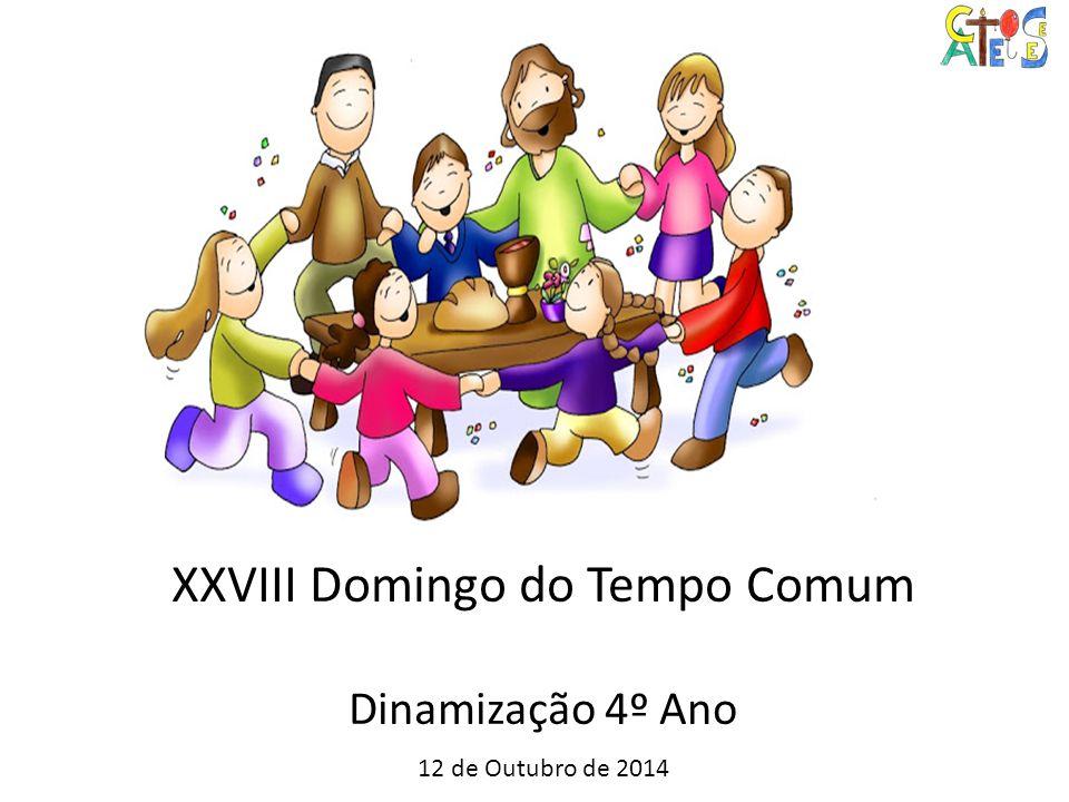 XXVIII Domingo do Tempo Comum Dinamização 4º Ano 12 de Outubro de 2014