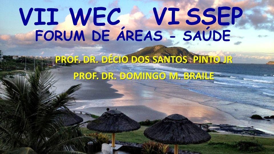 FORUM DE ÁREAS - SAÚDE PROF. DR. DÉCIO DOS SANTOS PINTO JR PROF. DR. DOMINGO M. BRAILE VII WEC VI SSEP
