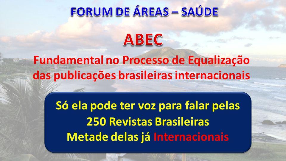Fundamental no Processo de Equalização das publicações brasileiras internacionais Só ela pode ter voz para falar pelas 250 Revistas Brasileiras Metade