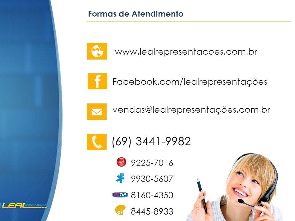 www.lealrepresentacoes.com.br (69) 3441-9982 vendas@lealrepresentações.com.br Facebook.com/lealrepresentações 9225-7016 9930-5607 8160-4350 8445-8933