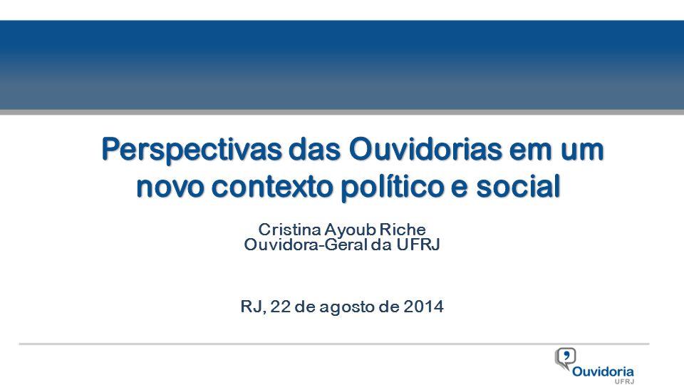 Cristina Ayoub Riche Ouvidora-Geral da UFRJ RJ, 22 de agosto de 2014