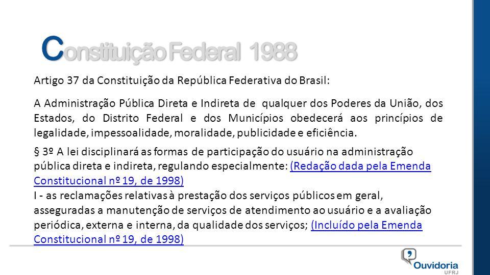 Artigo 37 da Constituição da República Federativa do Brasil: A Administração Pública Direta e Indireta de qualquer dos Poderes da União, dos Estados,