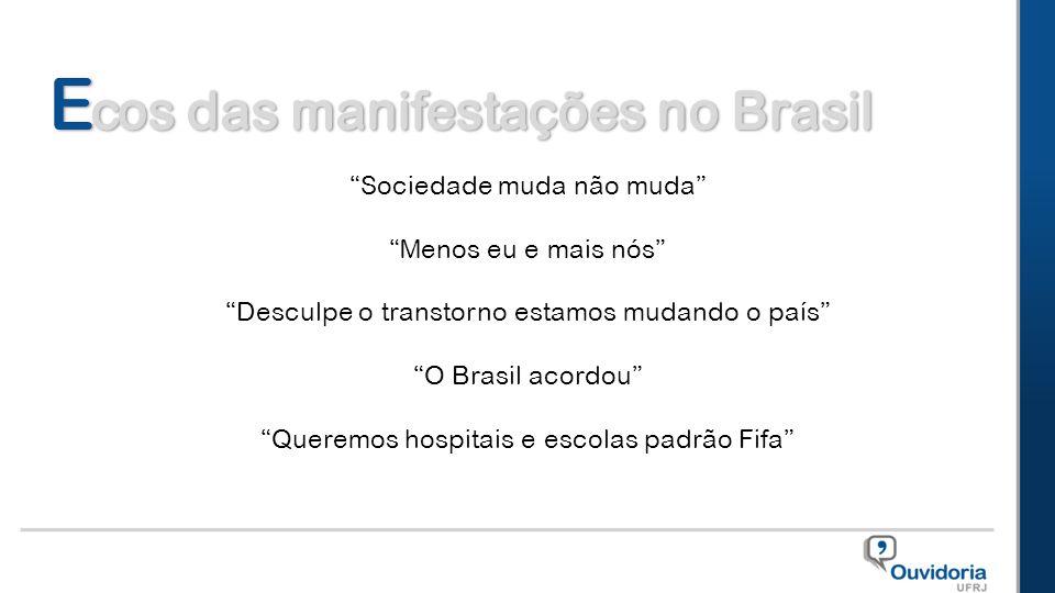"""""""Sociedade muda não muda"""" """"Menos eu e mais nós"""" """"Desculpe o transtorno estamos mudando o país"""" """"O Brasil acordou"""" """"Queremos hospitais e escolas padrão"""