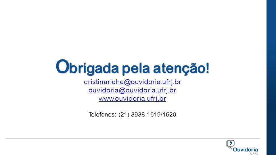 cristinariche@ouvidoria.ufrj.br ouvidoria@ouvidoria.ufrj.br www.ouvidoria.ufrj.br Telefones: (21) 3938-1619/1620