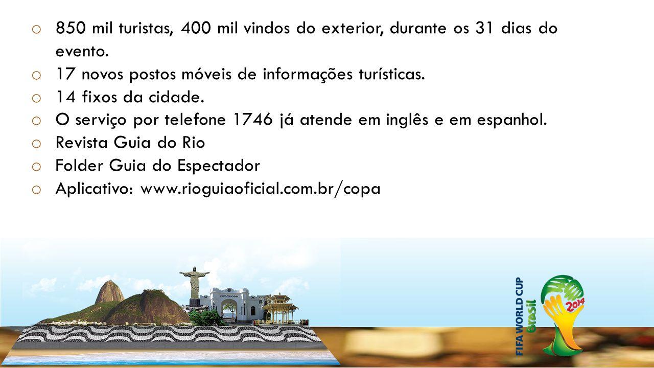 o 850 mil turistas, 400 mil vindos do exterior, durante os 31 dias do evento. o 17 novos postos móveis de informações turísticas. o 14 fixos da cidade
