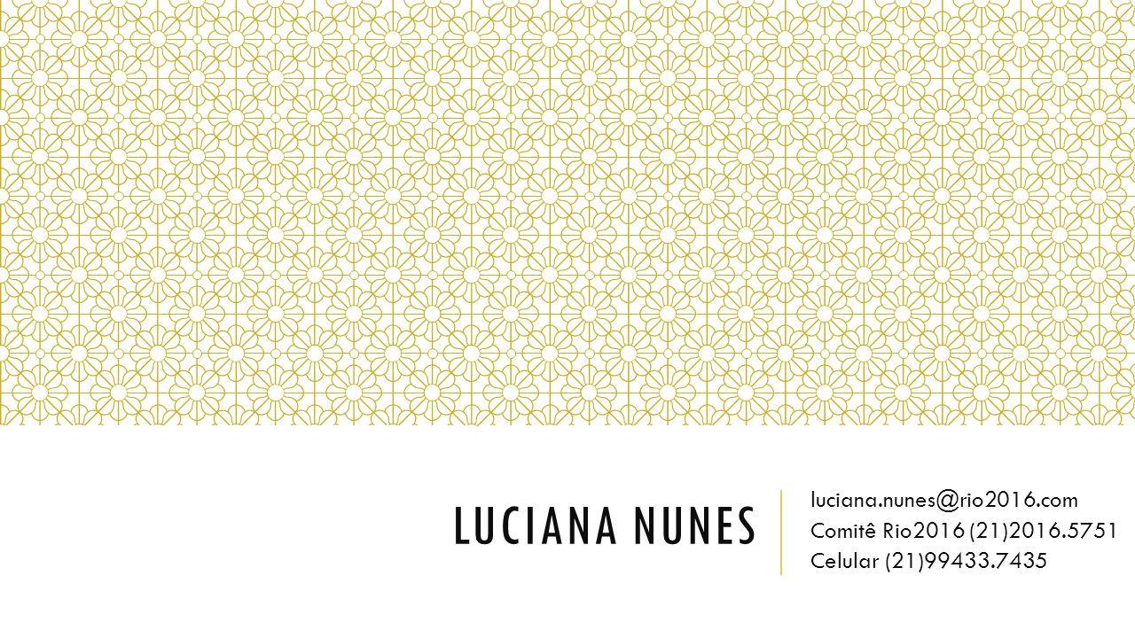 LUCIANA NUNES luciana.nunes@rio2016.com Comitê Rio2016 (21)2016.5751 Celular (21)99433.7435