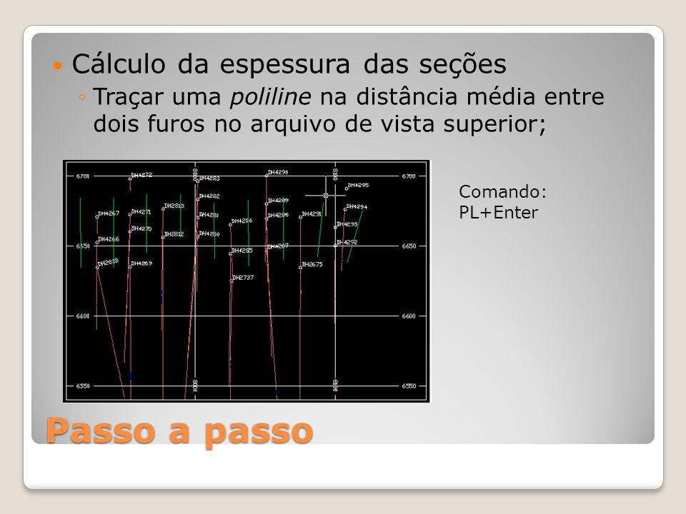 Passo a passo Cálculo da espessura das seções ◦Traçar uma poliline na distância média entre dois furos no arquivo de vista superior; Comando: PL+Enter