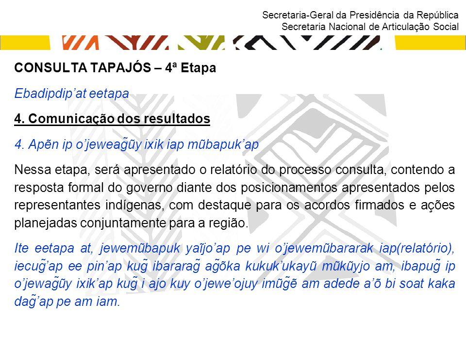 Secretaria-Geral da Presidência da República Secretaria Nacional de Articulação Social CONSULTA TAPAJÓS – 4ª Etapa Ebadipdip'at eetapa 4. Comunicação
