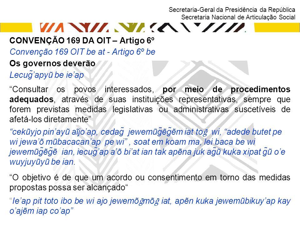 Secretaria-Geral da Presidência da República Secretaria Nacional de Articulação Social CONVENÇÃO 169 DA OIT – Artigo 6º Convenção 169 OIT be at - Arti