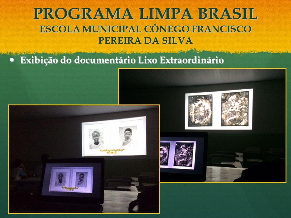 Exibição do documentário Lixo Extraordinário Exibição do documentário Lixo Extraordinário PROGRAMA LIMPA BRASIL ESCOLA MUNICIPAL CÔNEGO FRANCISCO PERE