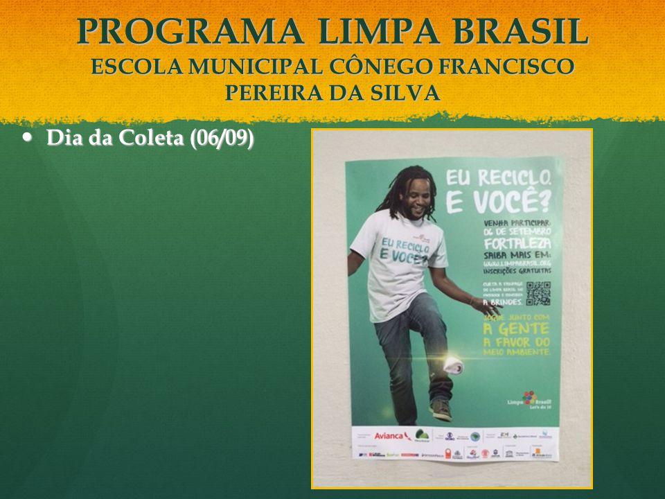 Dia da Coleta (06/09) Dia da Coleta (06/09) PROGRAMA LIMPA BRASIL ESCOLA MUNICIPAL CÔNEGO FRANCISCO PEREIRA DA SILVA