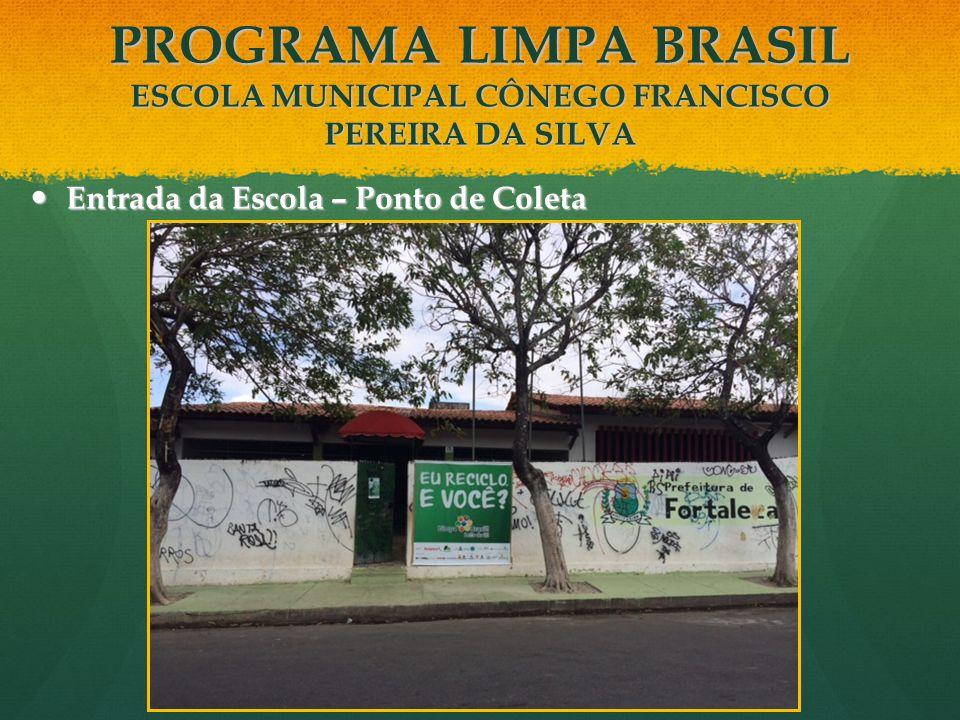 Entrada da Escola – Ponto de Coleta Entrada da Escola – Ponto de Coleta PROGRAMA LIMPA BRASIL ESCOLA MUNICIPAL CÔNEGO FRANCISCO PEREIRA DA SILVA