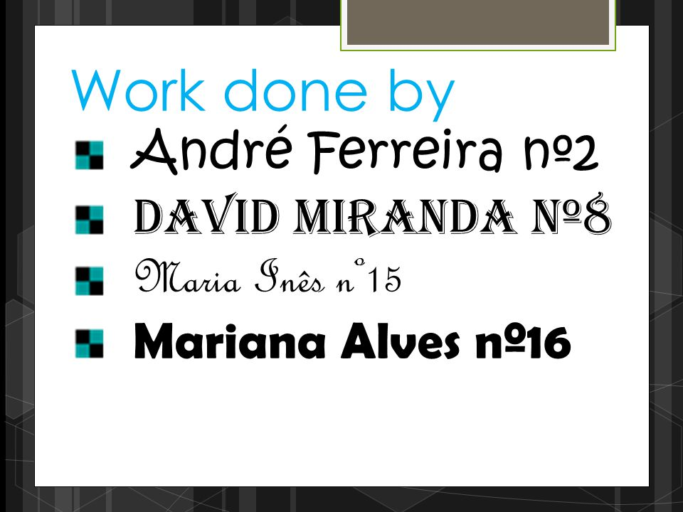 Work done by: André Ferreira nº2 David Miranda nº8 Maria Inês nº15 Mariana Alves nº16