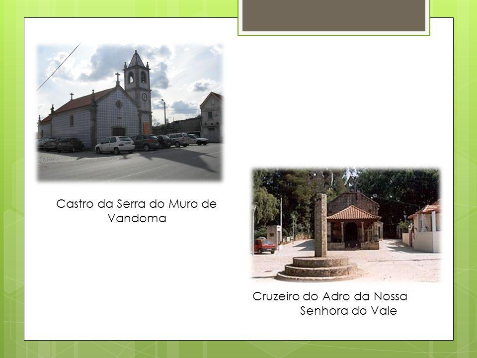 Castro da Serra do Muro de Vandoma Cruzeiro do Adro da Nossa Senhora do Vale