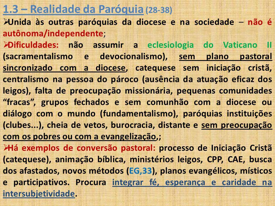 1.3 – Realidade da Paróquia (28-38)  Unida às outras paróquias da diocese e na sociedade – não é autônoma/independente;  Dificuldades: não assumir a