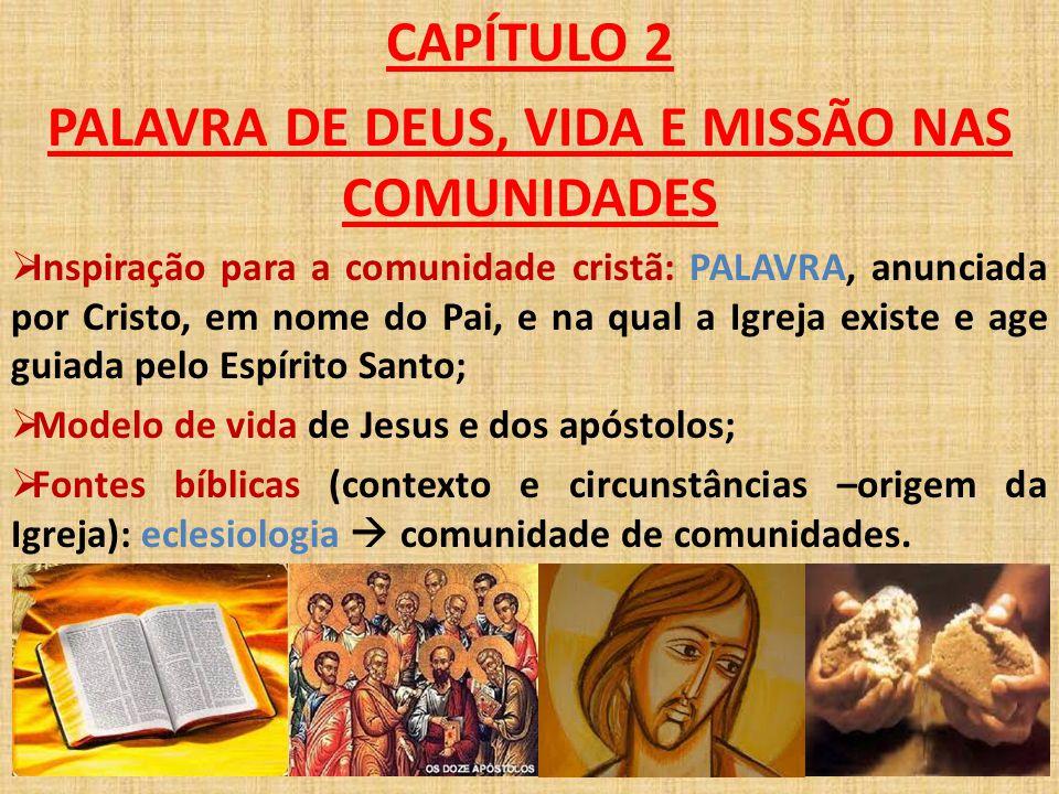 CAPÍTULO 2 PALAVRA DE DEUS, VIDA E MISSÃO NAS COMUNIDADES  Inspiração para a comunidade cristã: PALAVRA, anunciada por Cristo, em nome do Pai, e na q