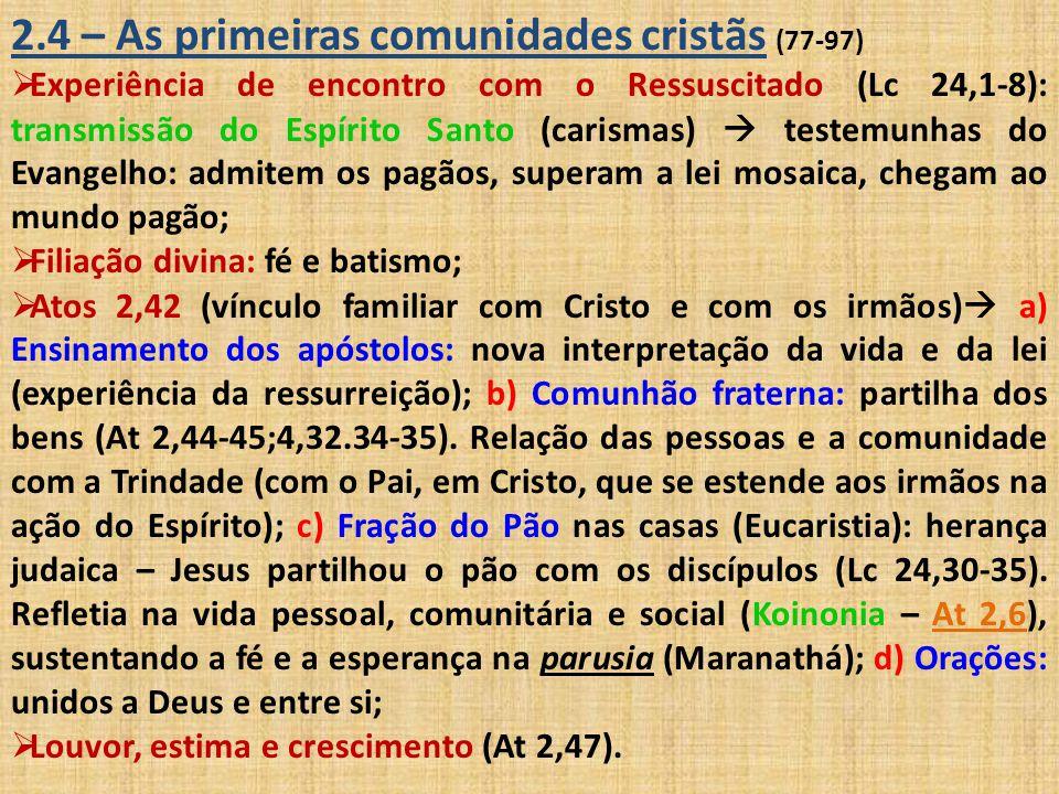 2.4 – As primeiras comunidades cristãs (77-97)  Experiência de encontro com o Ressuscitado (Lc 24,1-8): transmissão do Espírito Santo (carismas)  te