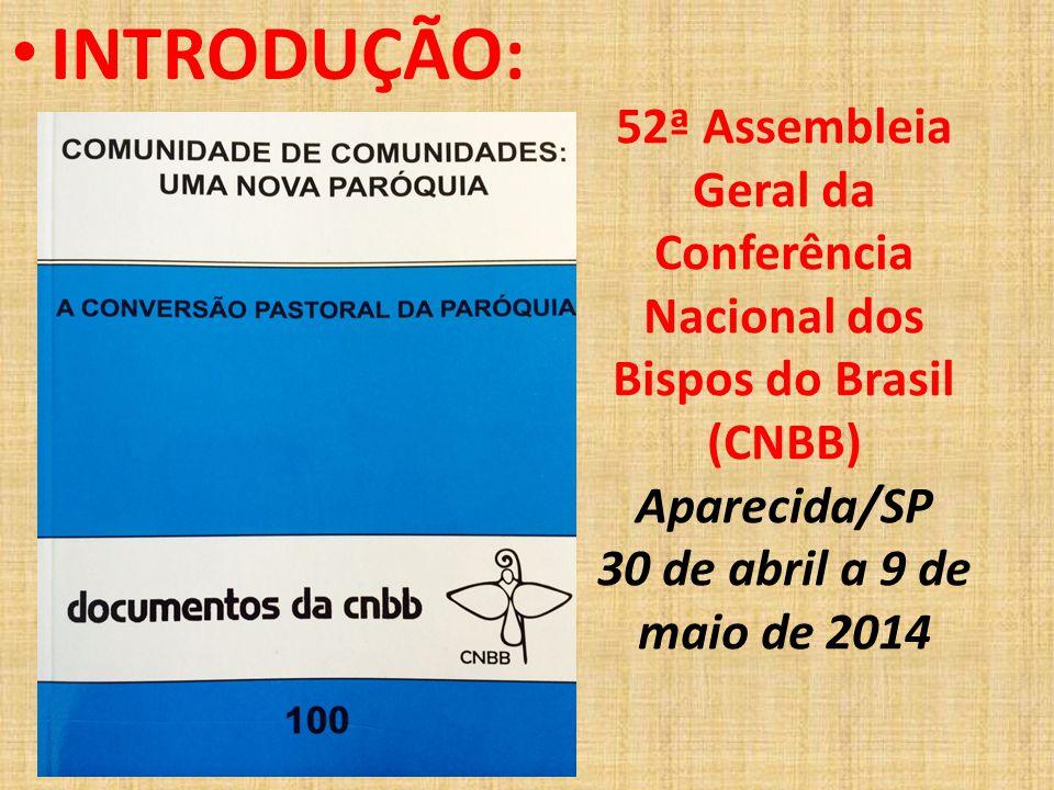 INTRODUÇÃO: 52ª Assembleia Geral da Conferência Nacional dos Bispos do Brasil (CNBB) Aparecida/SP 30 de abril a 9 de maio de 2014