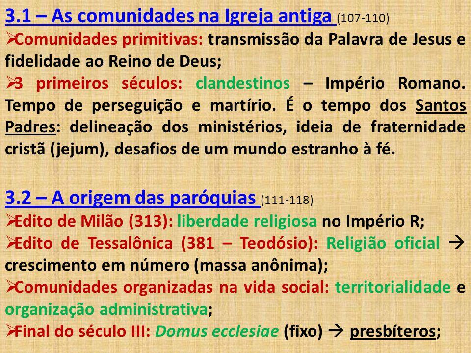 3.1 – As comunidades na Igreja antiga (107-110)  Comunidades primitivas: transmissão da Palavra de Jesus e fidelidade ao Reino de Deus;  3 primeiros