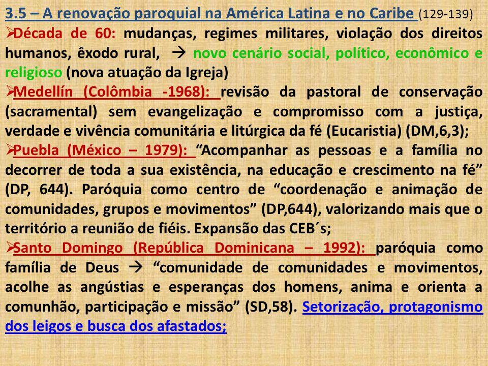 3.5 – A renovação paroquial na América Latina e no Caribe (129-139)  Década de 60: mudanças, regimes militares, violação dos direitos humanos, êxodo