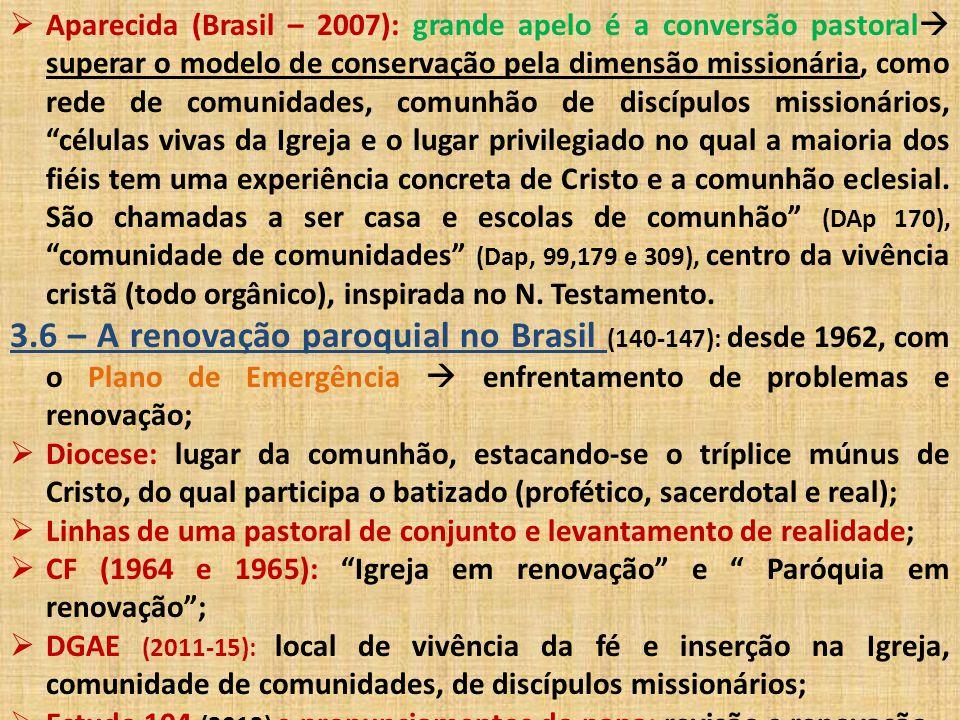  Aparecida (Brasil – 2007): grande apelo é a conversão pastoral  superar o modelo de conservação pela dimensão missionária, como rede de comunidades
